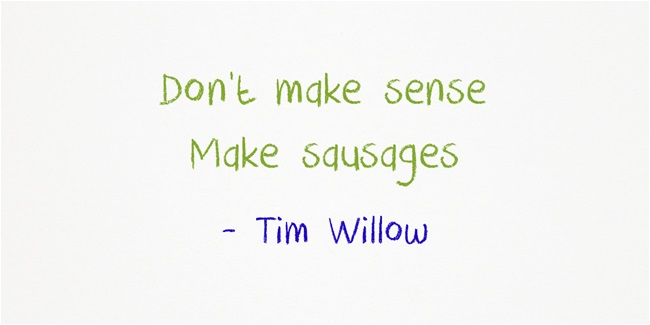 don't make sense make sausages